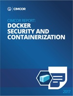 Download the 2017 Cimcor Report: Docker Security and Containerization