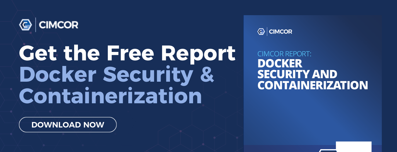 Download the Docker Security and Containerization Report from Cimcor